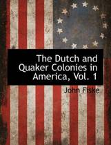 The Dutch and Quaker Colonies in America, Vol. 1