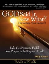 God Said It! Now What? His Destiny, Your Decision. Eight Step Process to Fulfill Your Purpose in the Kingdom of God! Daily Journal
