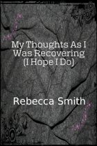 My Thoughts As I Was Recovering (I Hope I Will)