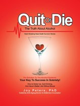 Quit or Die the Truth About Alcohol
