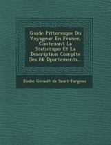 Guide Pittoresque Du Voyageur En France, Contenant La Statistique Et La Description Compl Te Des 86 D Partements...