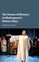 The Drama of Memory in Shakespeare's History Plays