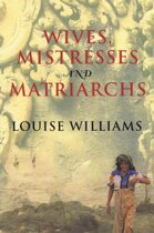Wives, Mistresses and Matriarchs