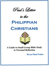 Paul's Letter to the Philippian Christians: A Guide to Small Group Bible Study