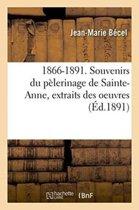 1866-1891. Souvenirs Du P�lerinage de Sainte-Anne, Extraits Des Oeuvres
