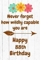 Never Forget How Wildly Capable You Are Happy 88th Birthday: Cute Encouragement 88th Birthday Card Quote Pun Journal / Notebook / Diary / Greetings /