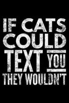 If cats could text You they wouldn't
