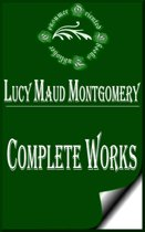 Complete Works of Lucy Maud Montgomery ''Great Canadian Author''