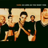 KANE - AS LONG AS YOU WANT THIS