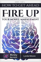 How To Get Ahead (2): Fire Up Your Money Management