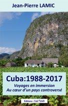 Cuba : 1988 – 2017 - Voyages en immersion au cœur d'un pays controversé