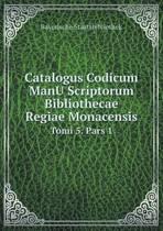 Catalogus Codicum Manu Scriptorum Bibliothecae Regiae Monacensis Tomi 5. Pars 1