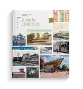 Drenthe op de rails – Trein en tram in Drenthe 1860–2020