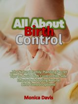 All About Birth Control: The Natural Family Planning Secret Tips To Avoid Birth Control Pills Side Effects By Adopting Natural Birth Control Options!