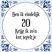 Verjaardag Tegeltje met Spreuk (20 jaar: Ben ik eindelijk 20 krijg ik zo'n kut tegeltje + cadeau verpakking & plakhanger