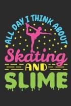 All Day I Think About Skating and Slime: Figure Skating Journal, Blank Paperback Notebook for Figure Skater to Write In, Ice Skating Gift