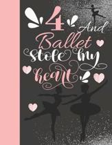 4 And Ballet Stole My Heart: Sketchbook Activity Book Gift For On Point Girls - Ballerina Sketchpad To Draw And Sketch In