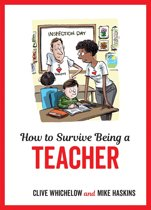 How to Survive Being a Teacher: Tongue-In-Cheek Advice and Cheeky Illustrations about Being a Teacher