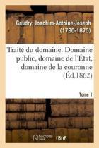 Trait Du Domaine, Domaine Public, Domaine de l' tat, Domaine de la Couronne. Tome 1