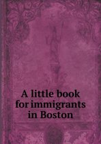 A Little Book for Immigrants in Boston