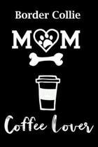Border Collie Mom Coffee Lover