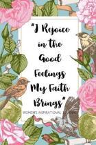 I Rejoice in the Good Feelings My faith Brings Women's Inspirational Journal