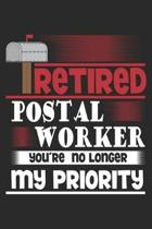 Retired Postal Worker You're No Longer My Priority: Pensionierter Postbote Pensionierung Notizbuch liniert DIN A5 - 120 Seiten f�r Notizen, Zeichnunge