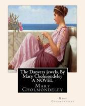 The Danvers Jewels, by Mary Cholmondeley a Novel