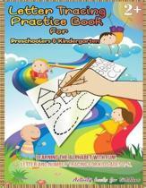 Letter Tracing Practice Book for Preschoolers & Kindergarten