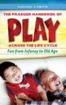 The Praeger Handbook of Play across the Life Cycle