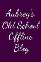 Aubrey's Old School Offline Blog