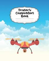 Drone Primary Composition Book: Large Aircraft Primary Composition Notebook Grades K-2 & K-3 Story Journal - Cute Handwriting Paper Dotted Middle Line