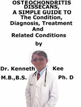 Osteochondritis Dissecans, A Simple Guide To The Condition, Diagnosis, Treatment And Related Conditions