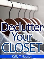 Declutter Your Closet: Organize it in no time