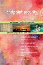Endpoint Security a Complete Guide - 2019 Edition