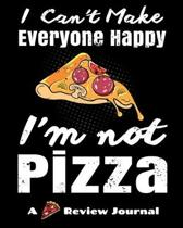 I Can't Make Everyone Happy, I'm Not Pizza. (A Pizza Review Journal): 8x10 124 Page Pizza Rating Notebook For Foodies And People Who Travel To Sample