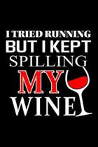 I tried Running but I Kept Spilling My Wine: I tried Running but I Kept Spilling My Wine funny Journal/Notebook Blank Lined Ruled 6x9 100 Pages