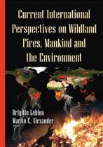 Current International Perspectives on Wildland Fires, Mankind & the Environment