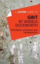 A Joosr Guide to... Grit by Angela Duckworth: The Power of Passion and Perseverance