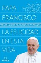 La Felicidad En Esta Vida / Pope Francis