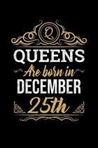 Queens Are Born In December 25th Notebook Birthday Gift: Lined Notebook / Journal Gift, 100 Pages, 6x9, Soft Cover, Matte Finish