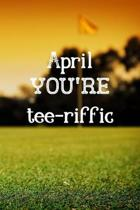 April You're Tee-riffic: Golfing Gifts for women, April Journal / Notebook / Diary / USA Gift (6 x 9 - 110 Blank Lined Pages)