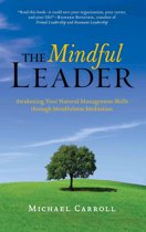 The Mindful Leader: Awakening Your Natural Management Skills through Mindfulness Meditation