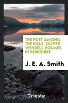 The Poet Among the Hills. Oliver Wendell Holmes in Berkshire