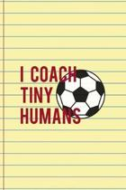 I Coach Tiny Humans: Coach Notebook Journal Composition Blank Lined Diary Notepad 120 Pages Paperback Yellow