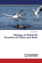 Biology of Helminth Parasites of Fishes and Birds
