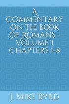 A Commentary on the Book of Romans - Volume I Chapters 1-8