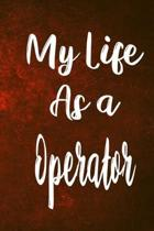 My Life as a Operator: The perfect gift for the professional in your life - Funny 119 page lined journal!