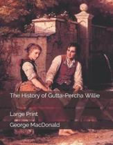 The History of Gutta-Percha Willie: Large Print