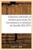 Chansons Nationales Et Choisies Pour Toutes Les Circonstances Et R�unions de Soci�t�